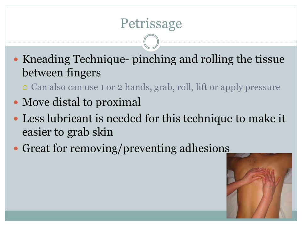 Petrissage Kneading Technique- pinching and rolling the tissue between fingers  Can also can use 1 or 2 hands, grab, roll, lift or apply pressure Mov
