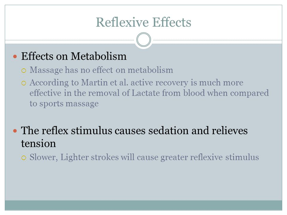 Reflexive Effects Effects on Metabolism  Massage has no effect on metabolism  According to Martin et al. active recovery is much more effective in t