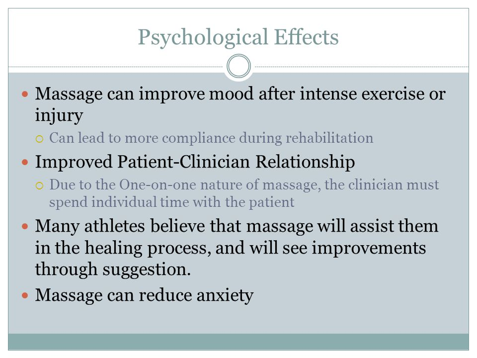 Psychological Effects Massage can improve mood after intense exercise or injury  Can lead to more compliance during rehabilitation Improved Patient-C