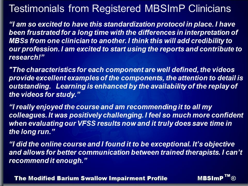 "Testimonials from Registered MBSImP Clinicians ""I am so excited to have this standardization protocol in place. I have been frustrated for a long time"