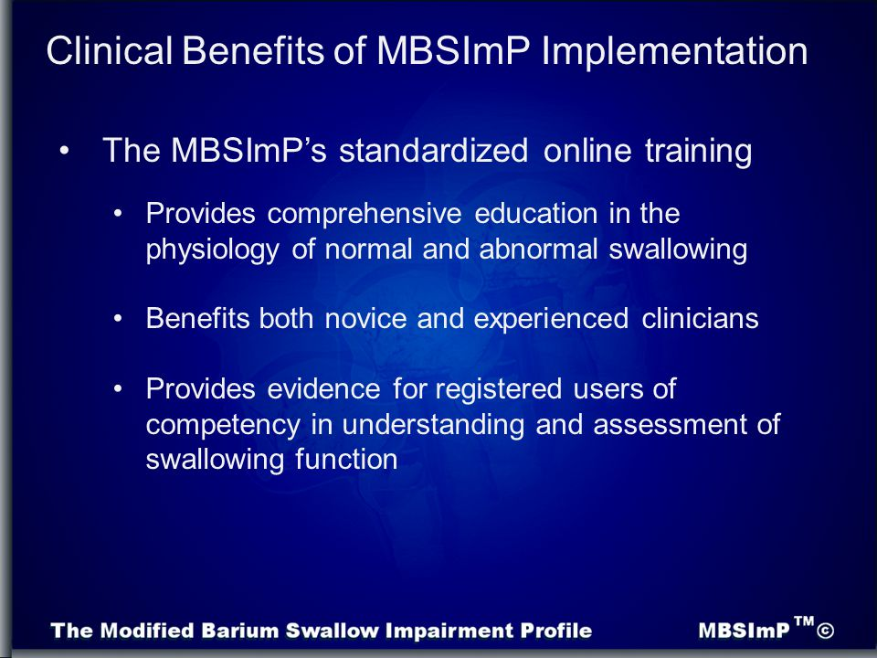 The MBSImP's standardized online training Clinical Benefits of MBSImP Implementation Provides comprehensive education in the physiology of normal and