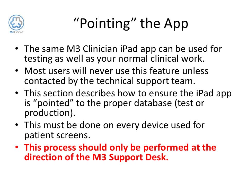 """""""Pointing"""" the App The same M3 Clinician iPad app can be used for testing as well as your normal clinical work. Most users will never use this feature"""