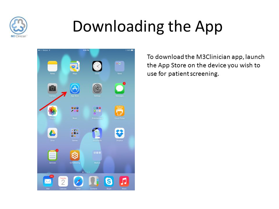 Downloading the App To download the M3Clinician app, launch the App Store on the device you wish to use for patient screening.