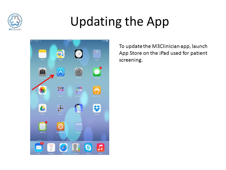 Updating the App To update the M3Clinician app, launch App Store on the iPad used for patient screening.