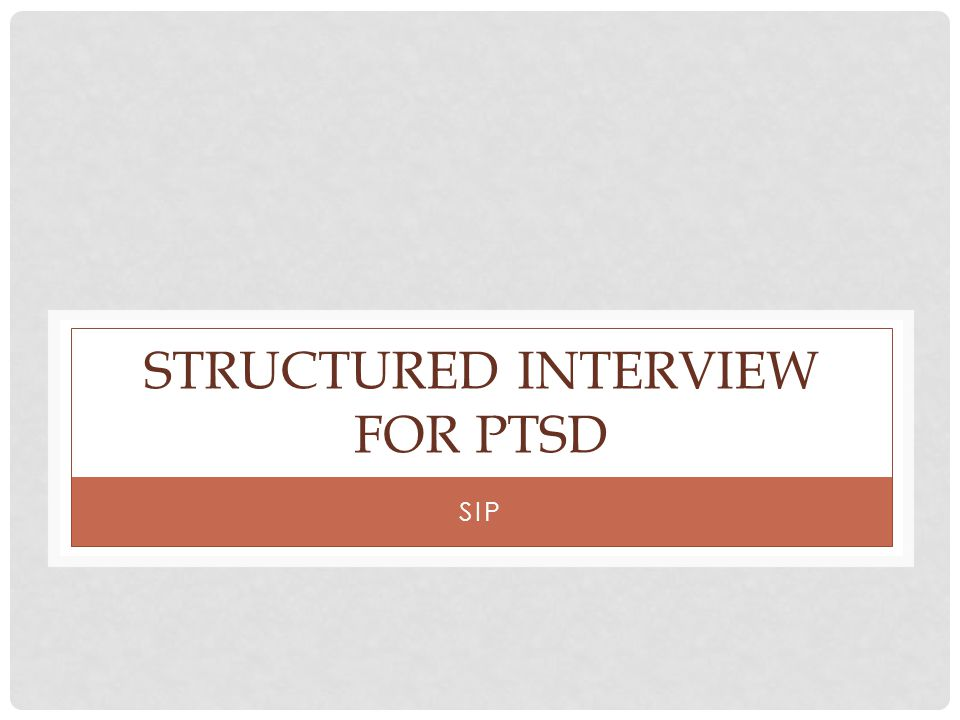 STRUCTURED INTERVIEW FOR PTSD SIP