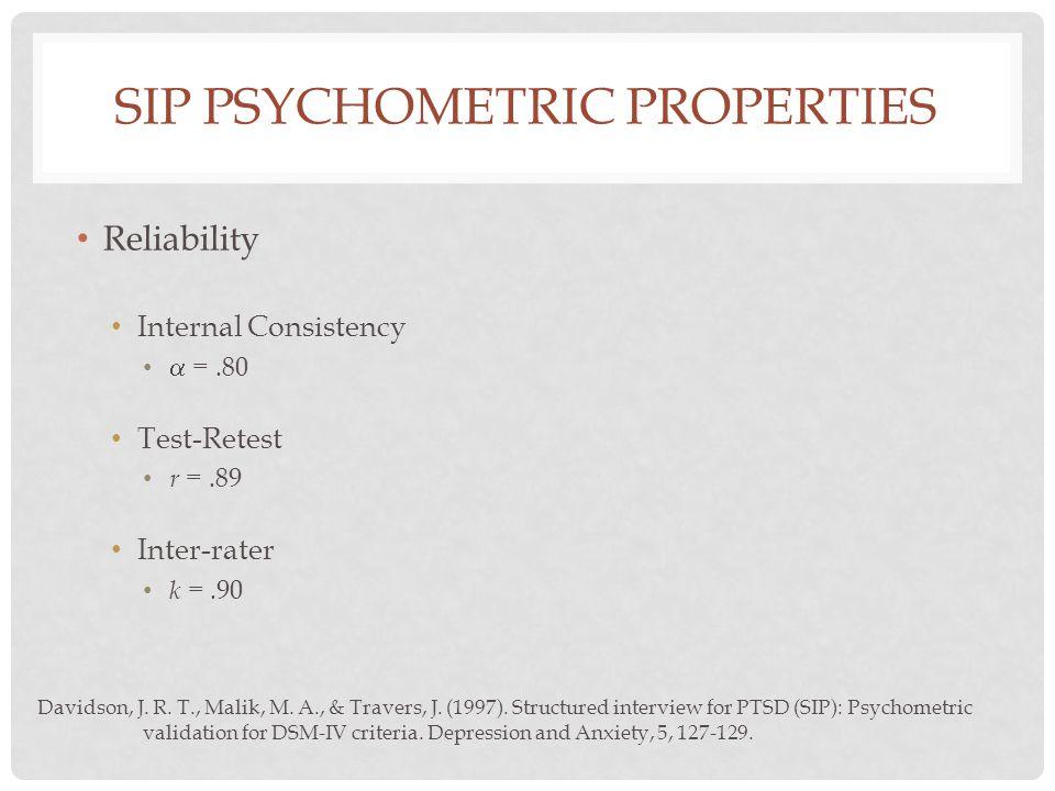 SIP PSYCHOMETRIC PROPERTIES Reliability Internal Consistency  =.80 Test-Retest r =.89 Inter-rater k =.90 Davidson, J. R. T., Malik, M. A., & Travers,