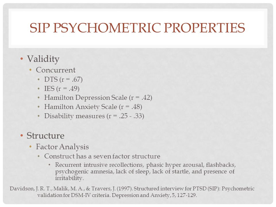 SIP PSYCHOMETRIC PROPERTIES Validity Concurrent DTS (r =.67) IES (r =.49) Hamilton Depression Scale (r =.42) Hamilton Anxiety Scale (r =.48) Disabilit