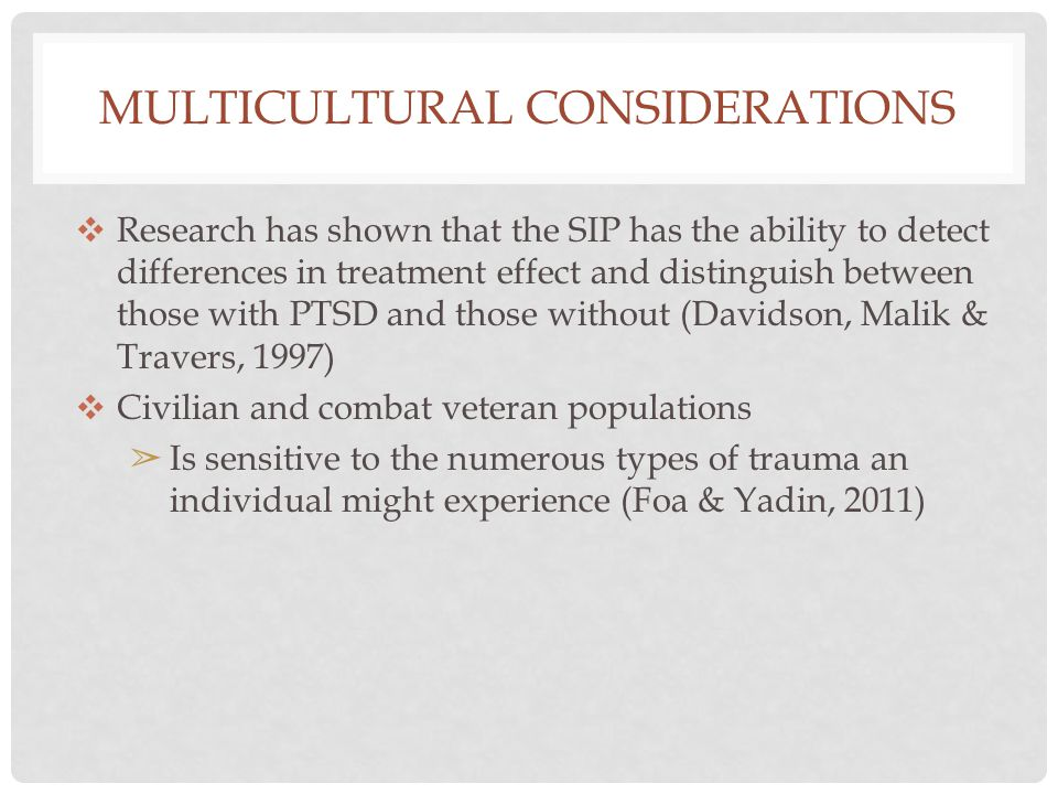 MULTICULTURAL CONSIDERATIONS ❖ Research has shown that the SIP has the ability to detect differences in treatment effect and distinguish between those
