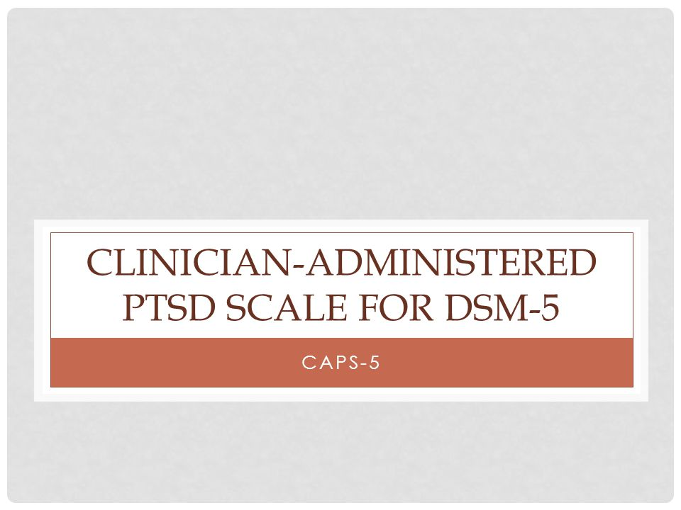 CLINICIAN-ADMINISTERED PTSD SCALE FOR DSM-5 CAPS-5