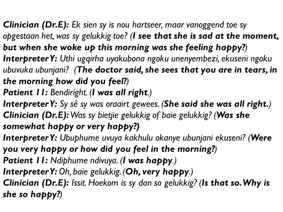 Clinician (Dr.E): Ek sien sy is nou hartseer, maar vanoggend toe sy opgestaan het, was sy gelukkig toe.