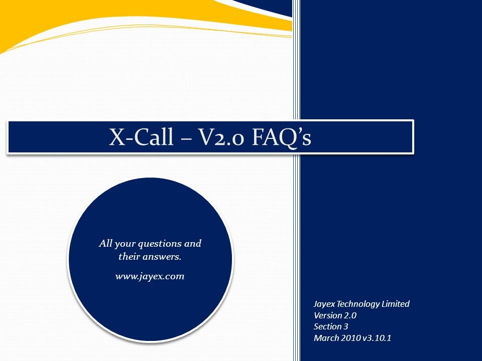 X-Call – V2.0 FAQ's All your questions and their answers. www.jayex.com All your questions and their answers. www.jayex.com Jayex Technology Limited V