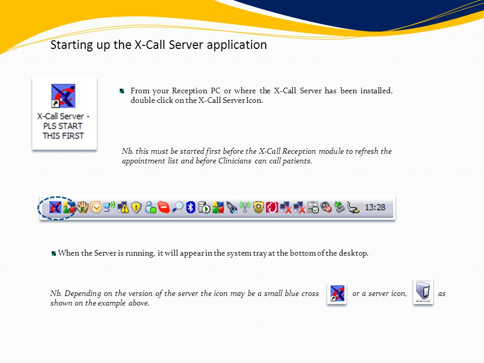 From your Reception PC or where the X-Call Server has been installed, double click on the X-Call Server Icon. When the Server is running, it will appe