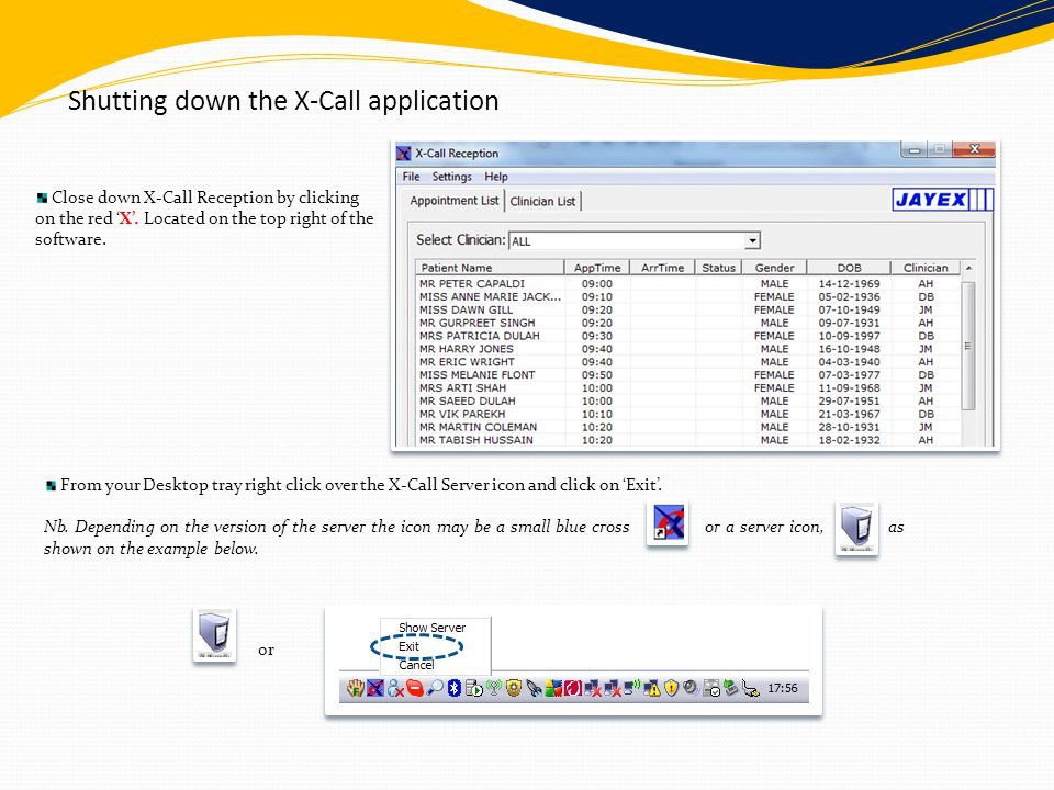 Shutting down the X-Call application Close down X-Call Reception by clicking on the red 'X'. Located on the top right of the software. From your Deskt