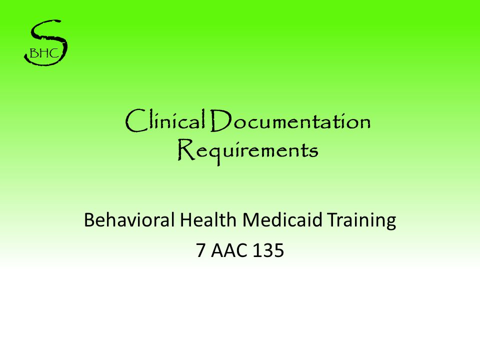 Clinical Documentation Requirements Behavioral Health Medicaid Training 7 AAC 135 S BHC