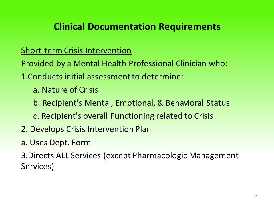 Clinical Documentation Requirements Short-term Crisis Intervention Provided by a Mental Health Professional Clinician who: 1.Conducts initial assessment to determine: a.