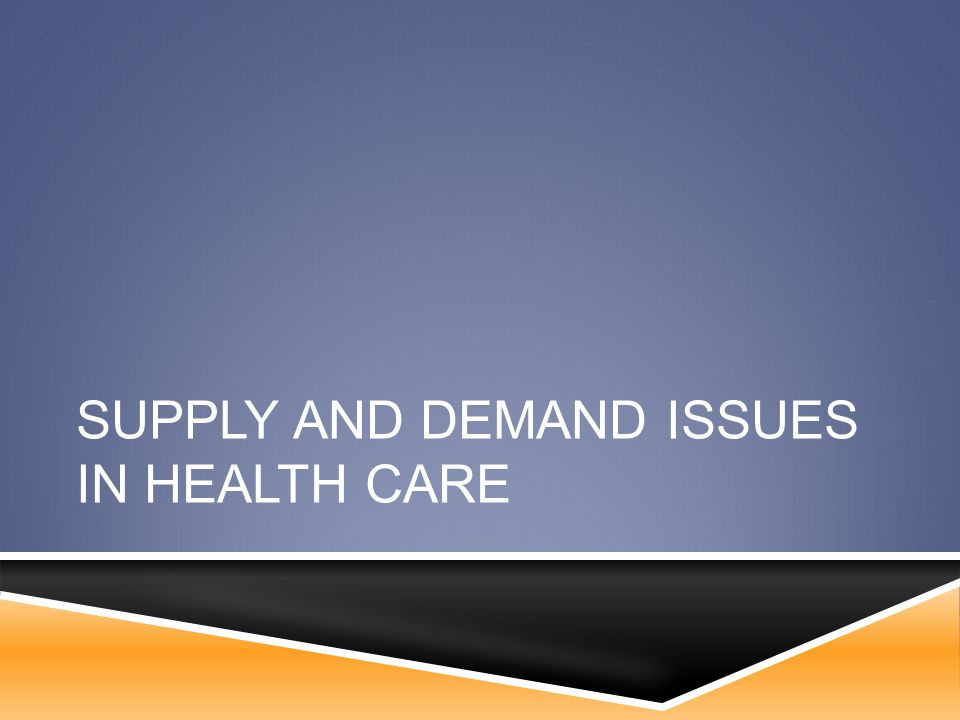 SUPPLY AND DEMAND ISSUES IN HEALTH CARE