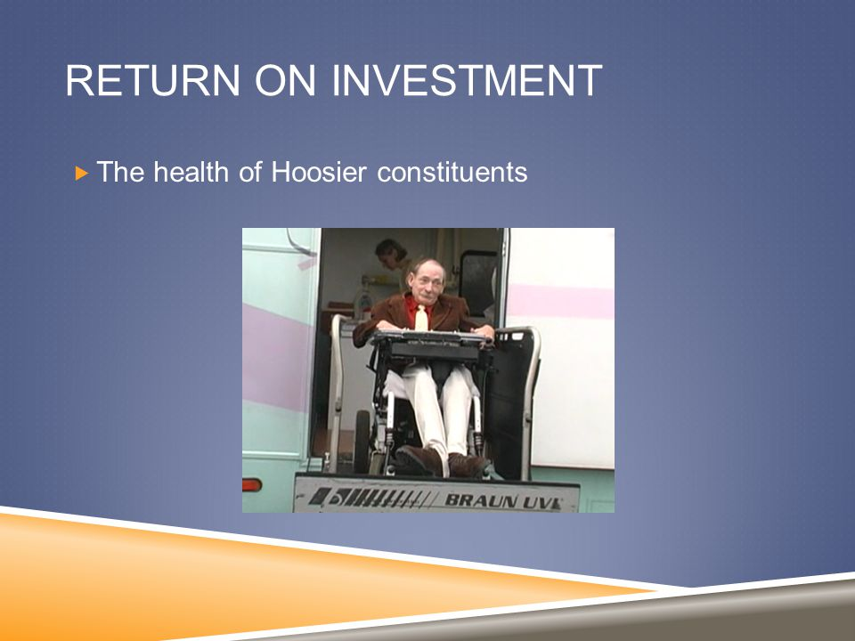 RETURN ON INVESTMENT  The health of Hoosier constituents