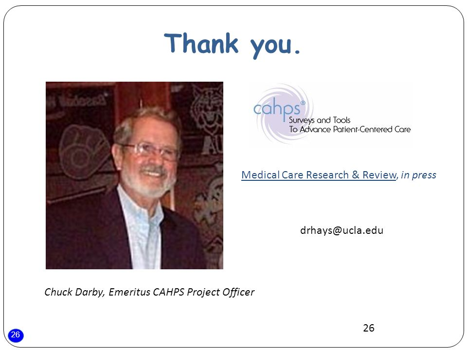 26 Thank you. 26 Chuck Darby, Emeritus CAHPS Project Officer Medical Care Research & Review, in press drhays@ucla.edu