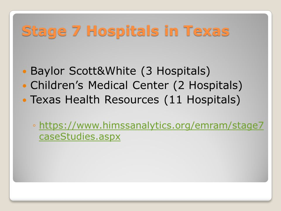 Stage 7 Hospitals in Texas Baylor Scott&White (3 Hospitals) Children's Medical Center (2 Hospitals) Texas Health Resources (11 Hospitals) ◦https://www