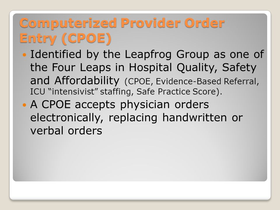 Computerized Provider Order Entry (CPOE) Identified by the Leapfrog Group as one of the Four Leaps in Hospital Quality, Safety and Affordability (CPOE