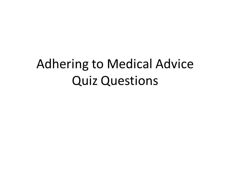 Adhering to Medical Advice Quiz Questions