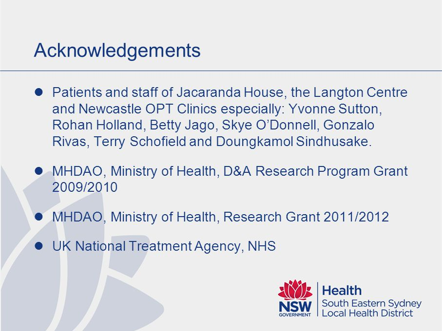 Acknowledgements Patients and staff of Jacaranda House, the Langton Centre and Newcastle OPT Clinics especially: Yvonne Sutton, Rohan Holland, Betty J