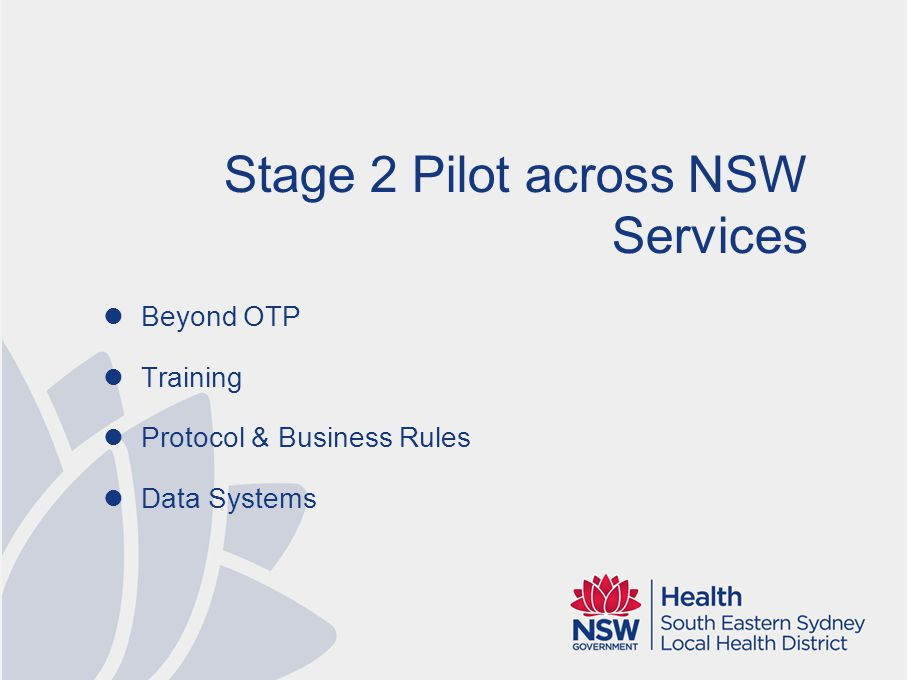 Stage 2 Pilot across NSW Services Beyond OTP Training Protocol & Business Rules Data Systems