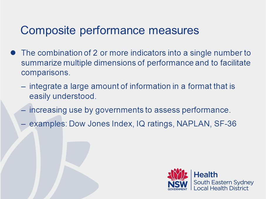 Composite performance measures The combination of 2 or more indicators into a single number to summarize multiple dimensions of performance and to fac