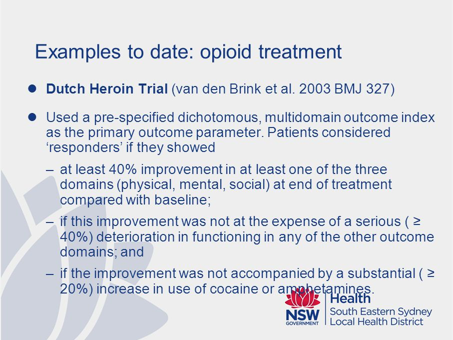 Examples to date: opioid treatment Dutch Heroin Trial (van den Brink et al. 2003 BMJ 327) Used a pre-specified dichotomous, multidomain outcome index