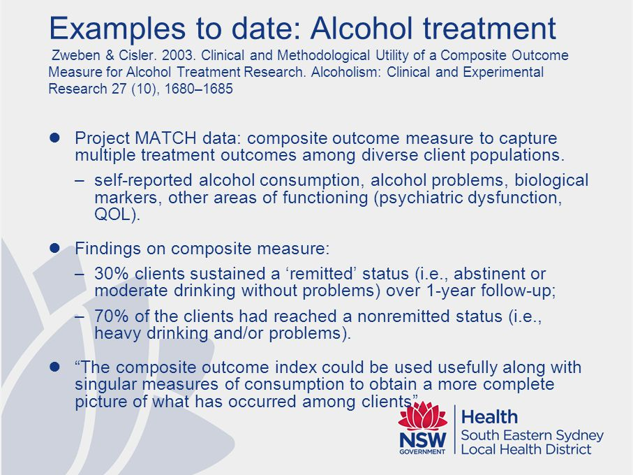 Examples to date: Alcohol treatment Zweben & Cisler. 2003. Clinical and Methodological Utility of a Composite Outcome Measure for Alcohol Treatment Re