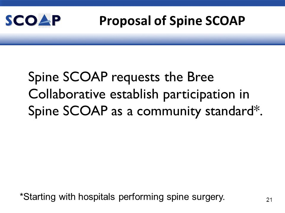 Proposal of Spine SCOAP Spine SCOAP requests the Bree Collaborative establish participation in Spine SCOAP as a community standard*.