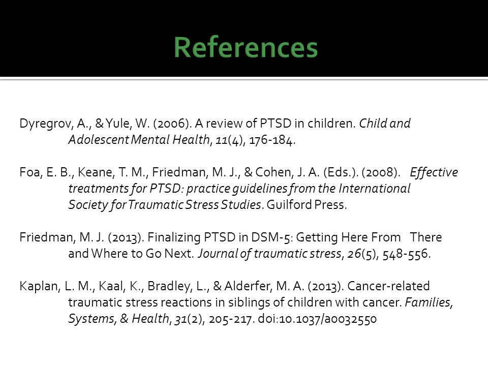 Dyregrov, A., & Yule, W. (2006). A review of PTSD in children.