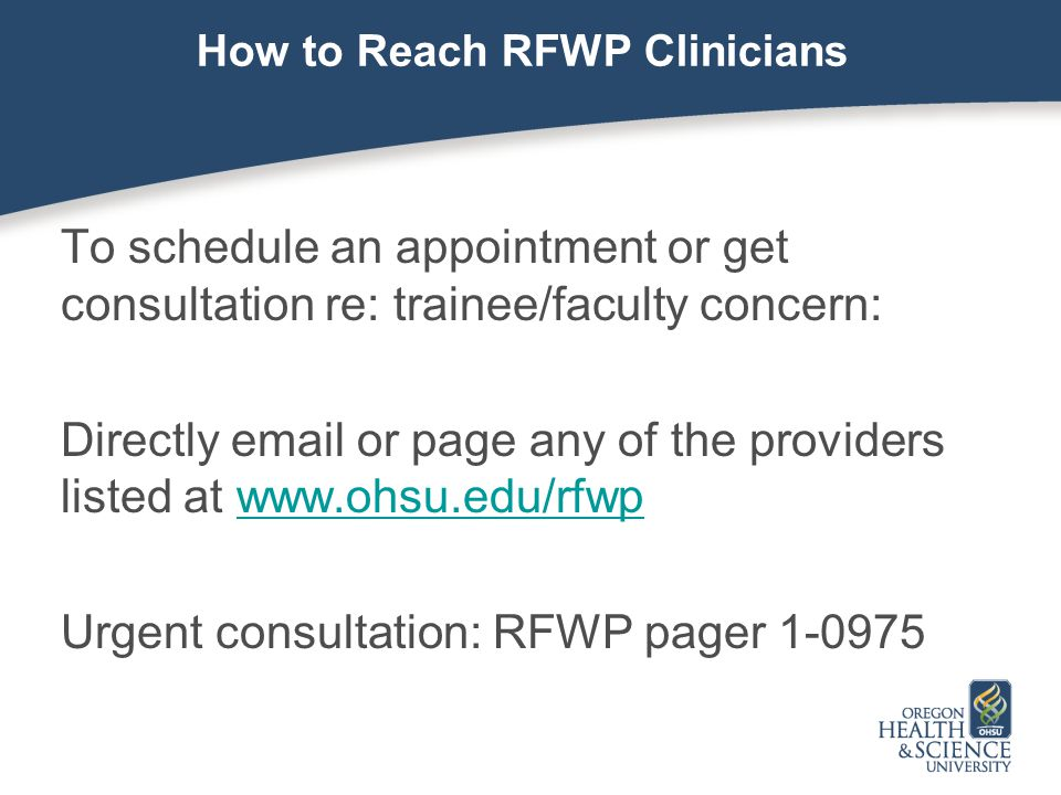 How to Reach RFWP Clinicians To schedule an appointment or get consultation re: trainee/faculty concern: Directly email or page any of the providers l