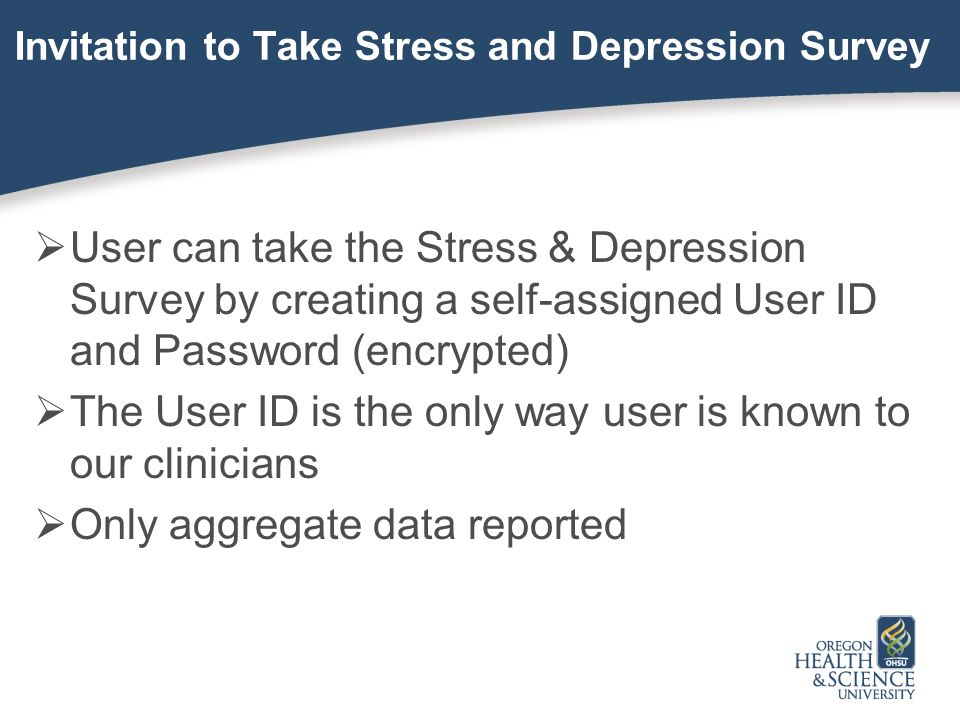 Invitation to Take Stress and Depression Survey  User can take the Stress & Depression Survey by creating a self-assigned User ID and Password (encry