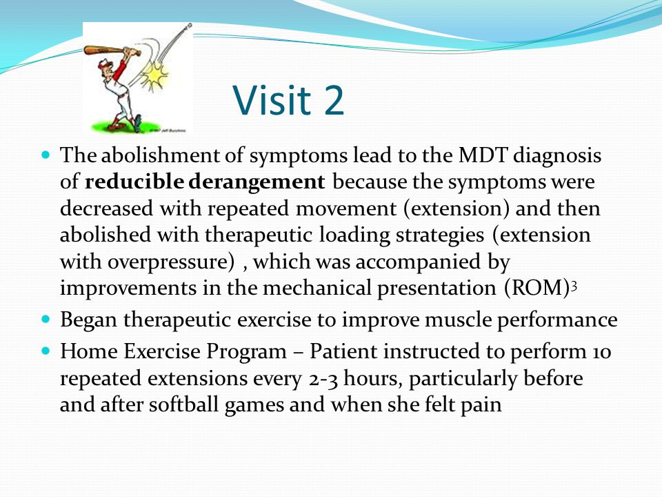 Visit 2 The abolishment of symptoms lead to the MDT diagnosis of reducible derangement because the symptoms were decreased with repeated movement (ext