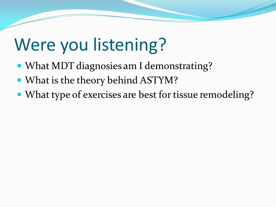 Were you listening. What MDT diagnosies am I demonstrating.