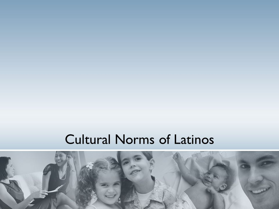 Cultural Norms of Latinos