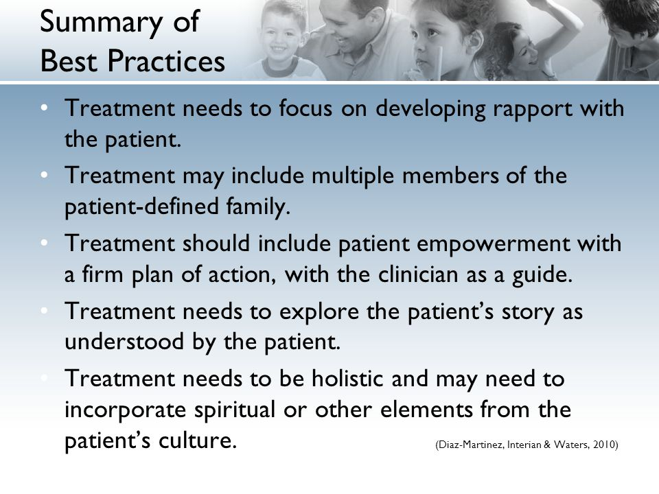 Summary of Best Practices Treatment needs to focus on developing rapport with the patient.