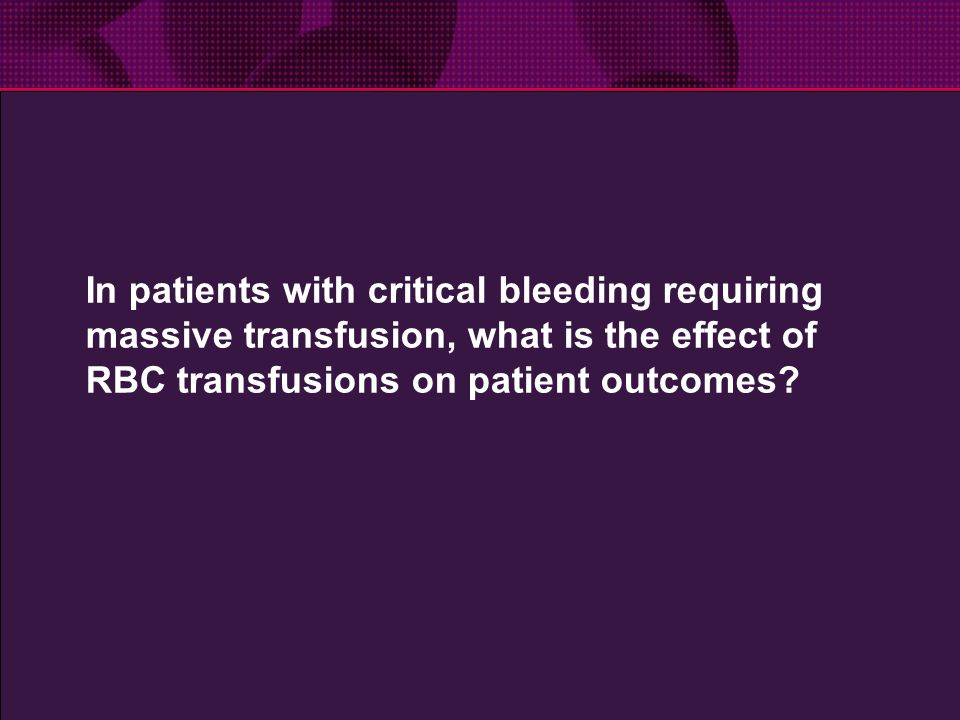 In patients with critical bleeding requiring massive transfusion, what is the effect of RBC transfusions on patient outcomes?
