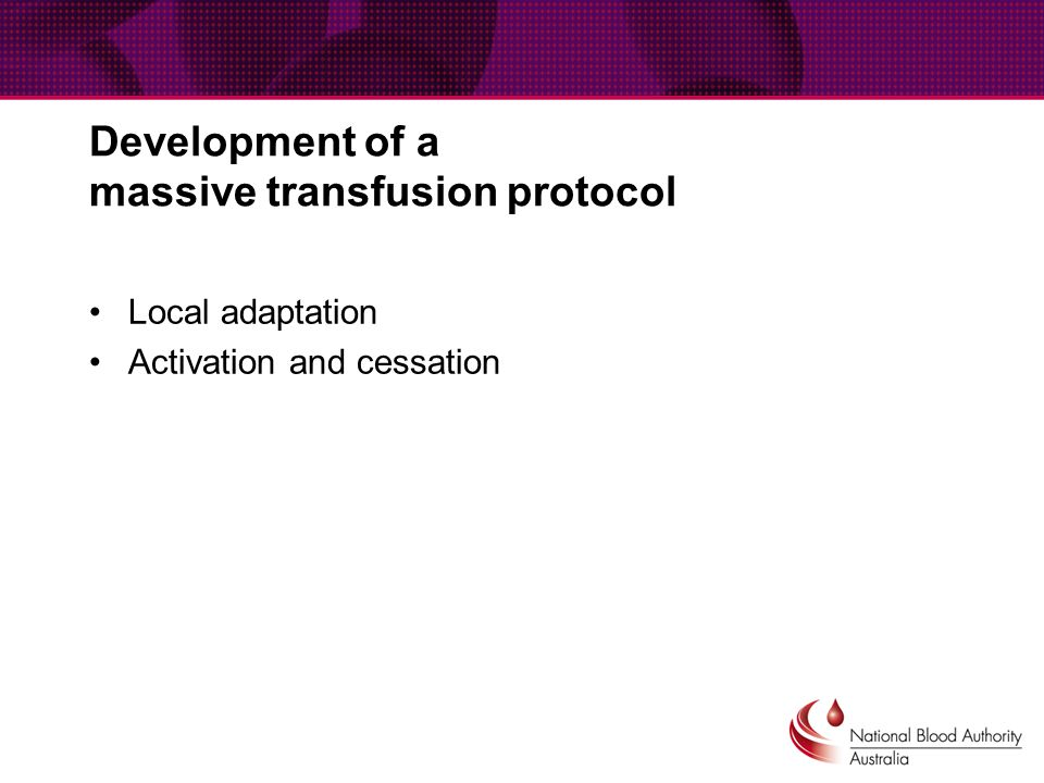 Development of a massive transfusion protocol Local adaptation Activation and cessation