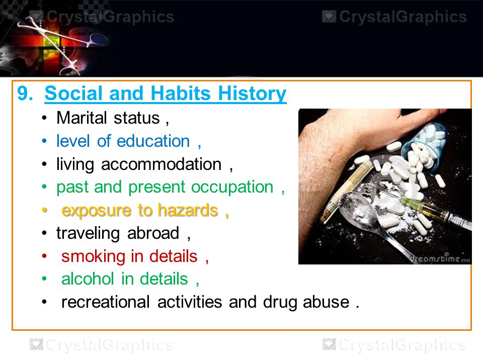 9.Social and Habits History Marital status, level of education, living accommodation, past and present occupation, exposure to hazards, exposure to hazards, traveling abroad, smoking in details, alcohol in details, recreational activities and drug abuse.