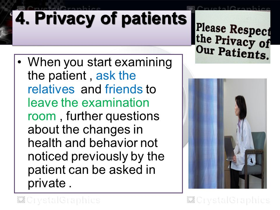 4. Privacy of patients When you start examining the patient, ask the relatives and friends to leave the examination room, further questions about the