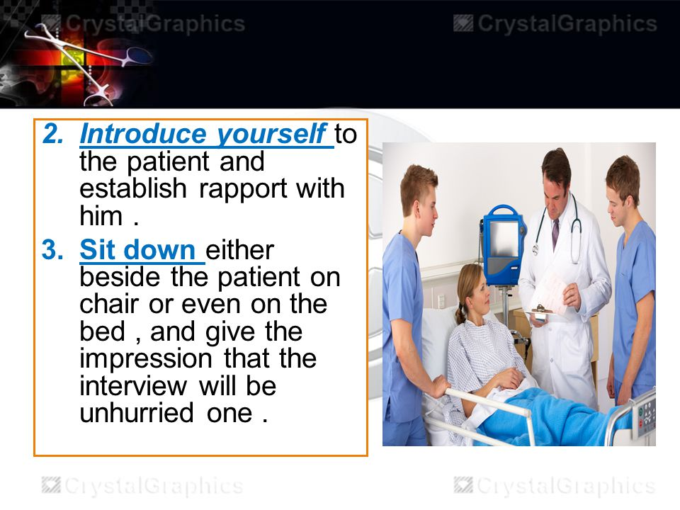 2.Introduce yourself to the patient and establish rapport with him. 3.Sit down either beside the patient on chair or even on the bed, and give the imp