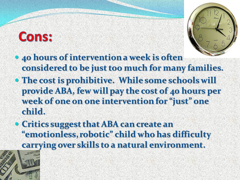 40 hours of intervention a week is often considered to be just too much for many families. 40 hours of intervention a week is often considered to be j