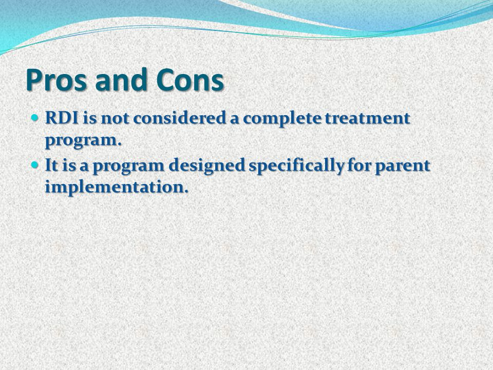 Pros and Cons RDI is not considered a complete treatment program. RDI is not considered a complete treatment program. It is a program designed specifi
