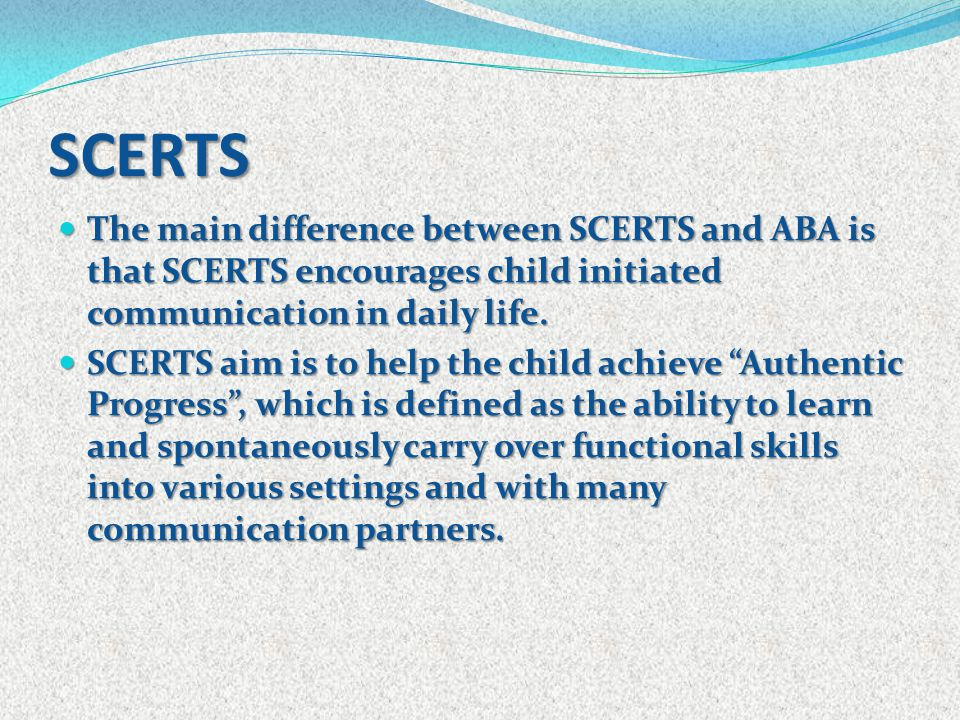 The main difference between SCERTS and ABA is that SCERTS encourages child initiated communication in daily life. The main difference between SCERTS a