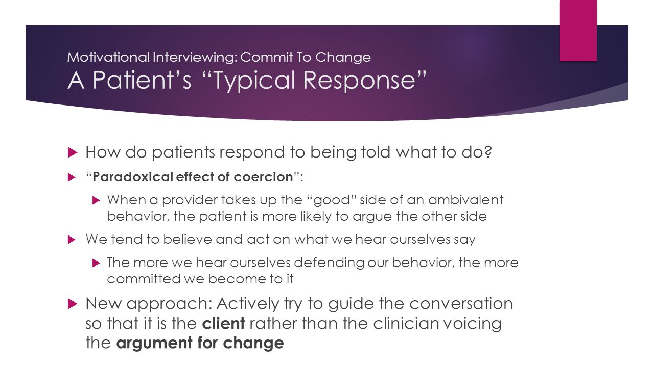 Motivational Interviewing: Commit To Change A Patient's Typical Response  How do patients respond to being told what to do.