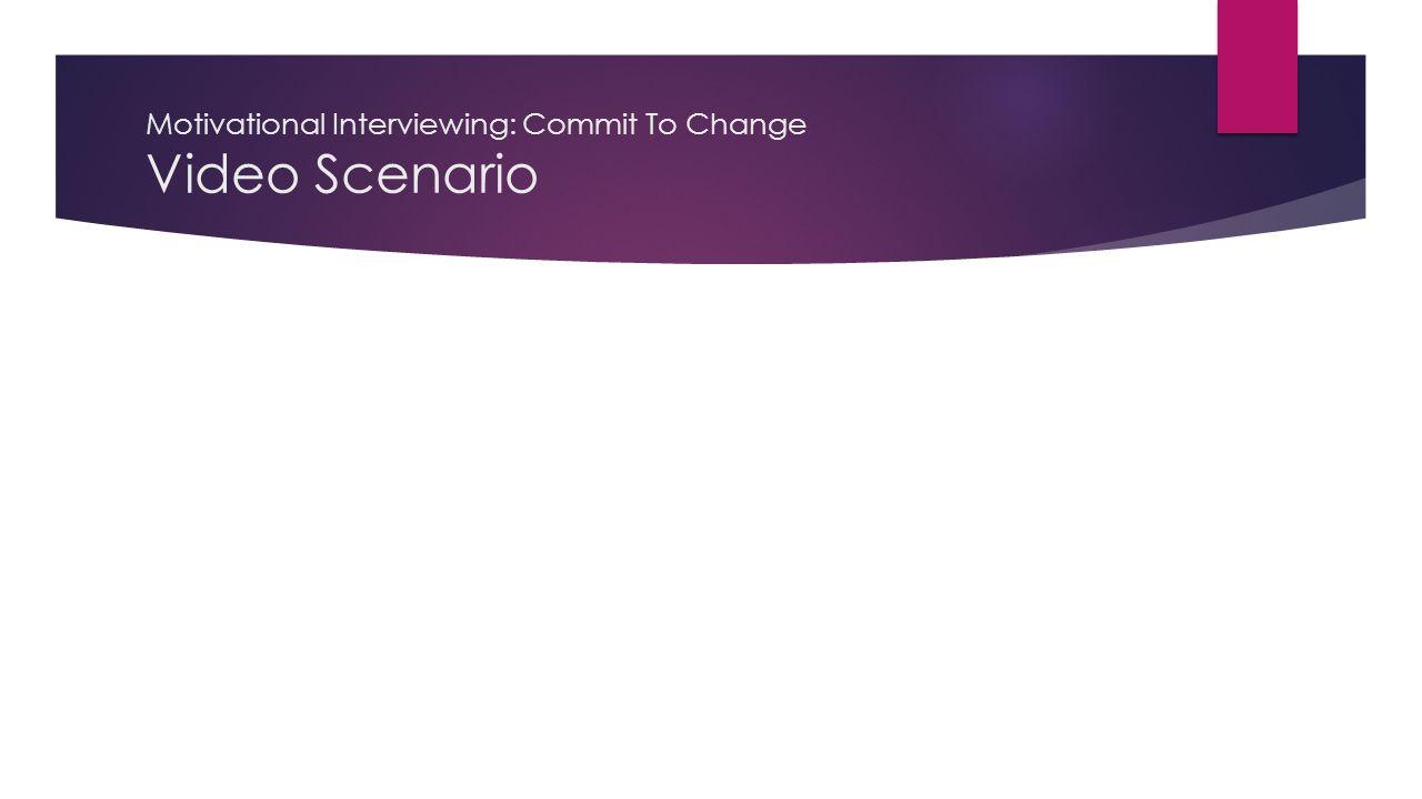 Motivational Interviewing: Commit To Change Video Scenario