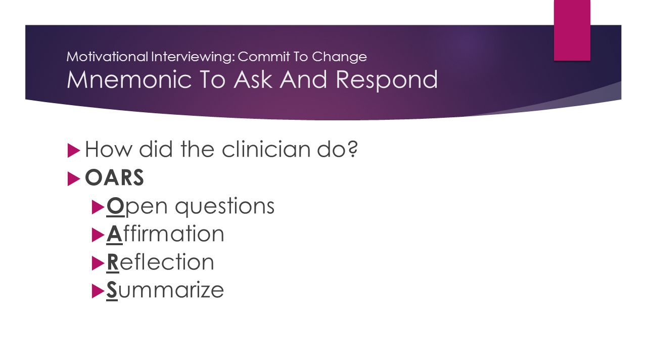Motivational Interviewing: Commit To Change Mnemonic To Ask And Respond  How did the clinician do.