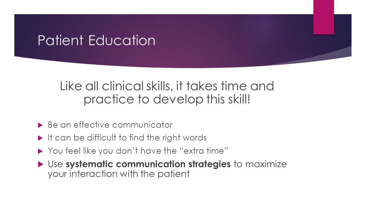 Patient Education Like all clinical skills, it takes time and practice to develop this skill.